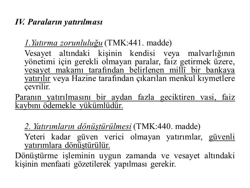 IV. Paraların yatırılması 1.Yatırma zorunluluğu (TMK:441. madde) Vesayet altındaki kişinin kendisi veya malvarlığının yönetimi için gerekli olmayan pa