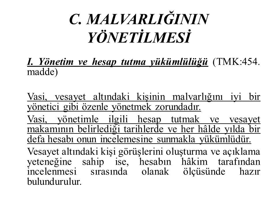 C. MALVARLIĞININ YÖNETİLMESİ I. Yönetim ve hesap tutma yükümlülüğü (TMK:454. madde) Vasi, vesayet altındaki kişinin malvarlığını iyi bir yönetici gibi