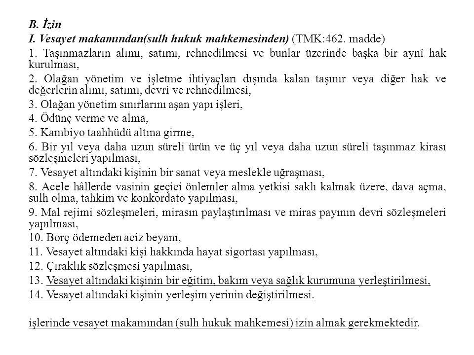 B. İzin I. Vesayet makamından(sulh hukuk mahkemesinden) (TMK:462. madde) 1. Taşınmazların alımı, satımı, rehnedilmesi ve bunlar üzerinde başka bir ayn