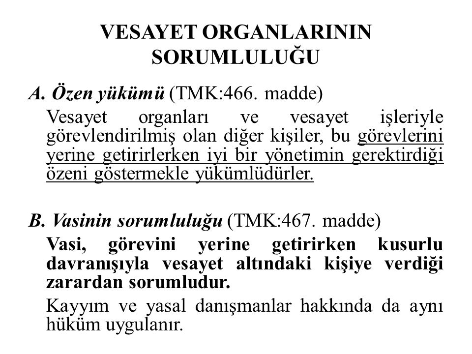VESAYET ORGANLARININ SORUMLULUĞU A. Özen yükümü (TMK:466. madde) Vesayet organları ve vesayet işleriyle görevlendirilmiş olan diğer kişiler, bu görevl