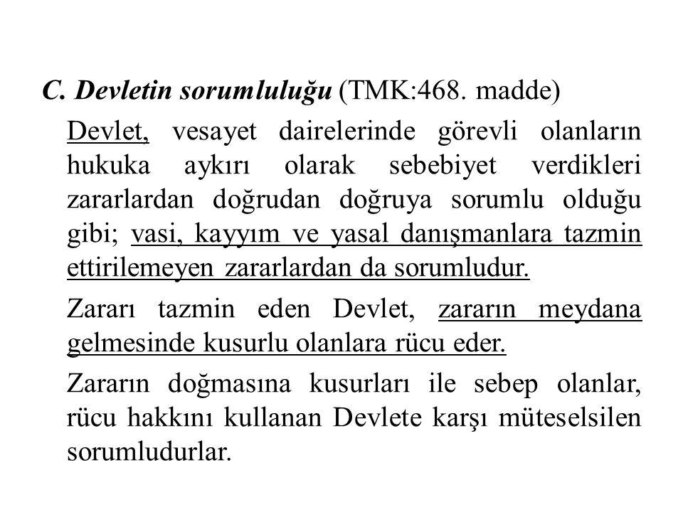 C. Devletin sorumluluğu (TMK:468. madde) Devlet, vesayet dairelerinde görevli olanların hukuka aykırı olarak sebebiyet verdikleri zararlardan doğrudan
