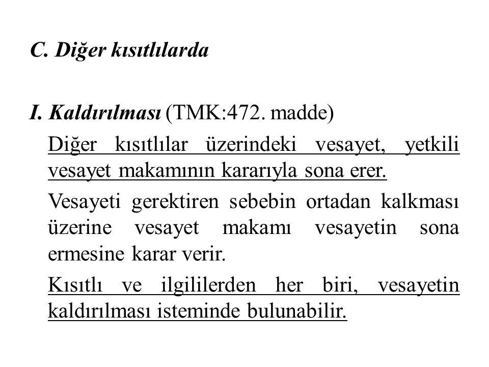 C. Diğer kısıtlılarda I. Kaldırılması (TMK:472. madde) Diğer kısıtlılar üzerindeki vesayet, yetkili vesayet makamının kararıyla sona erer. Vesayeti ge
