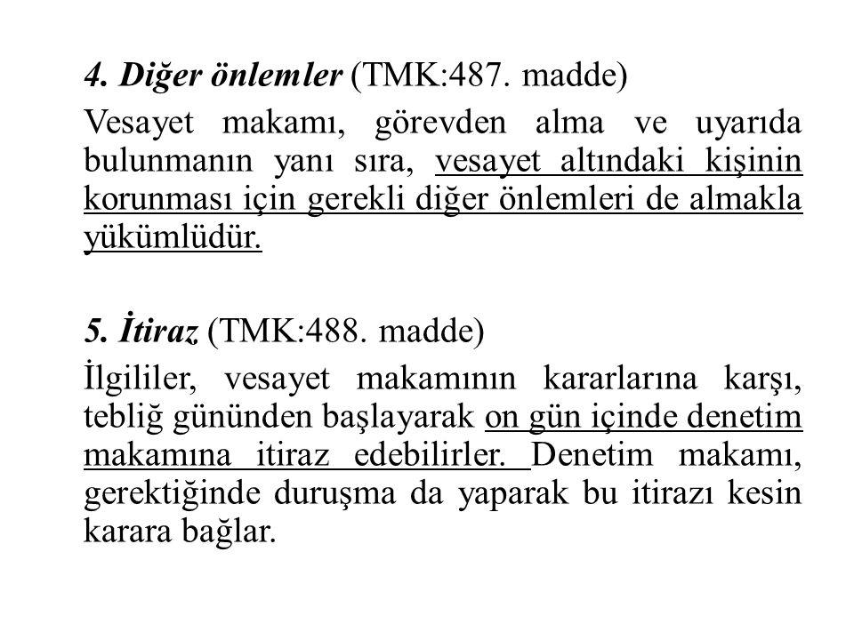 4. Diğer önlemler (TMK:487. madde) Vesayet makamı, görevden alma ve uyarıda bulunmanın yanı sıra, vesayet altındaki kişinin korunması için gerekli diğ