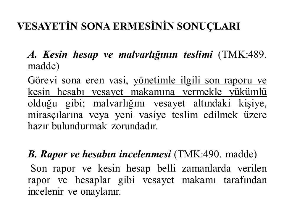 VESAYETİN SONA ERMESİNİN SONUÇLARI A. Kesin hesap ve malvarlığının teslimi (TMK:489. madde) Görevi sona eren vasi, yönetimle ilgili son raporu ve kesi