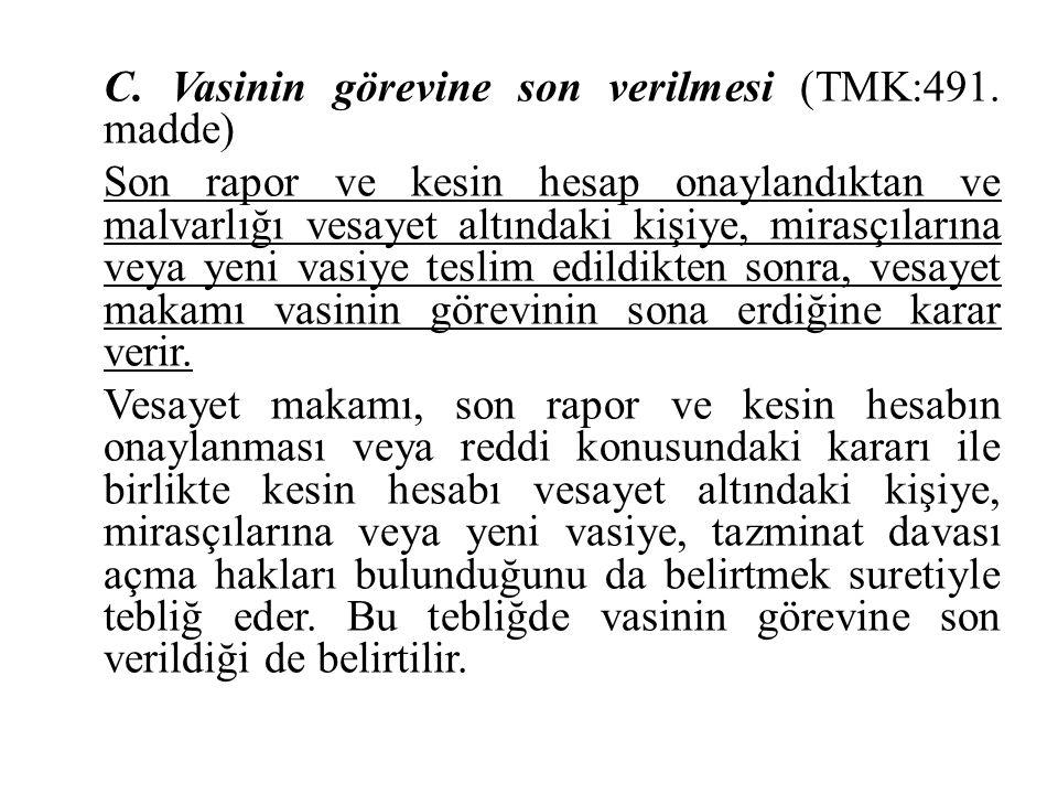 C. Vasinin görevine son verilmesi (TMK:491. madde) Son rapor ve kesin hesap onaylandıktan ve malvarlığı vesayet altındaki kişiye, mirasçılarına veya y
