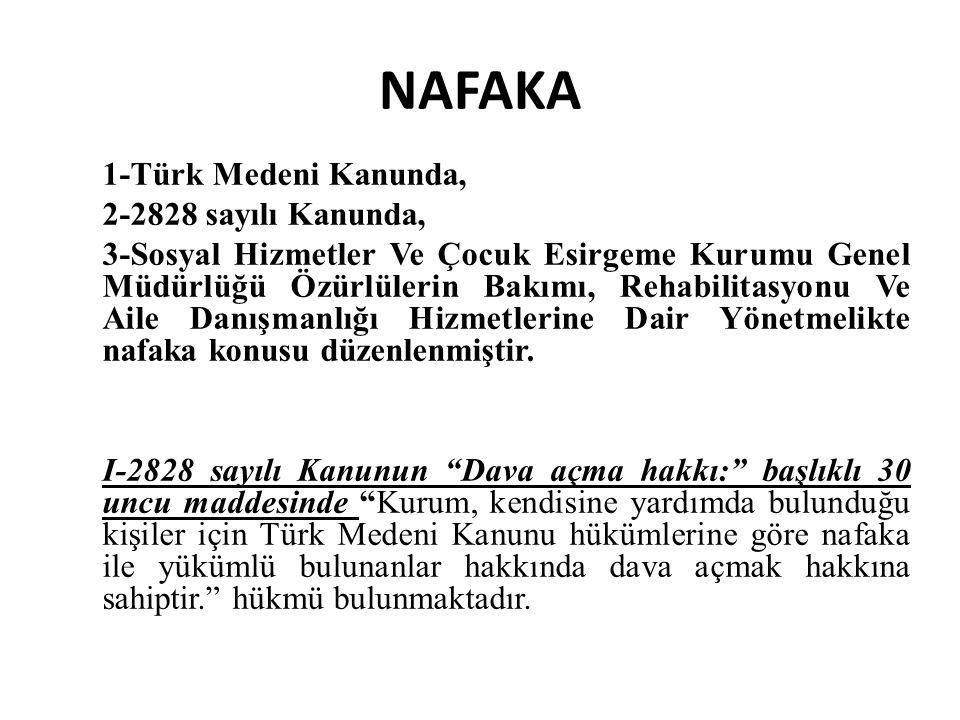 NAFAKA 1-Türk Medeni Kanunda, 2-2828 sayılı Kanunda, 3-Sosyal Hizmetler Ve Çocuk Esirgeme Kurumu Genel Müdürlüğü Özürlülerin Bakımı, Rehabilitasyonu V