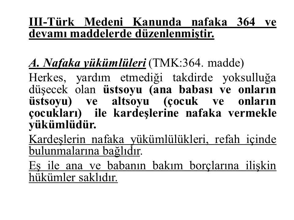 III-Türk Medeni Kanunda nafaka 364 ve devamı maddelerde düzenlenmiştir. A. Nafaka yükümlüleri (TMK:364. madde) Herkes, yardım etmediği takdirde yoksul