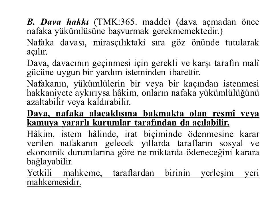 B. Dava hakkı (TMK:365. madde) (dava açmadan önce nafaka yükümlüsüne başvurmak gerekmemektedir.) Nafaka davası, mirasçılıktaki sıra göz önünde tutular