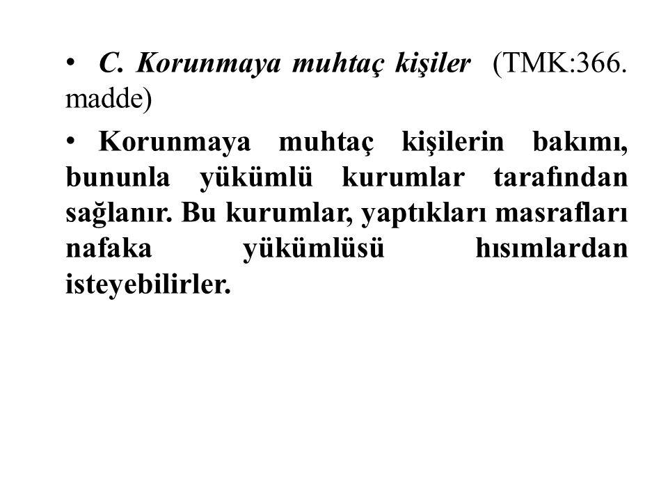 C. Korunmaya muhtaç kişiler (TMK:366. madde) Korunmaya muhtaç kişilerin bakımı, bununla yükümlü kurumlar tarafından sağlanır. Bu kurumlar, yaptıkları