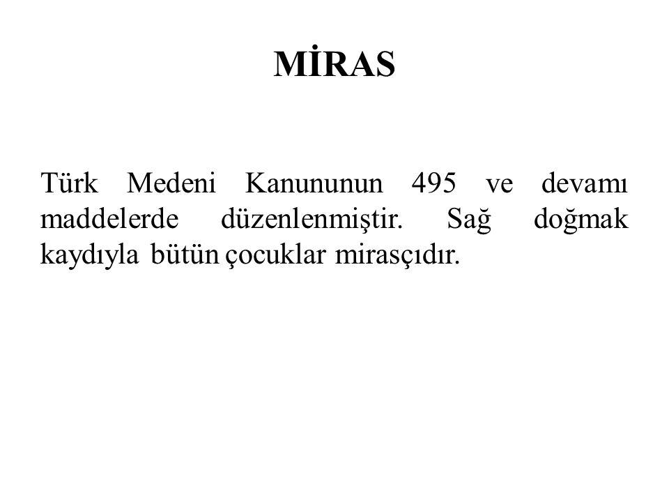 MİRAS Türk Medeni Kanununun 495 ve devamı maddelerde düzenlenmiştir. Sağ doğmak kaydıyla bütün çocuklar mirasçıdır.