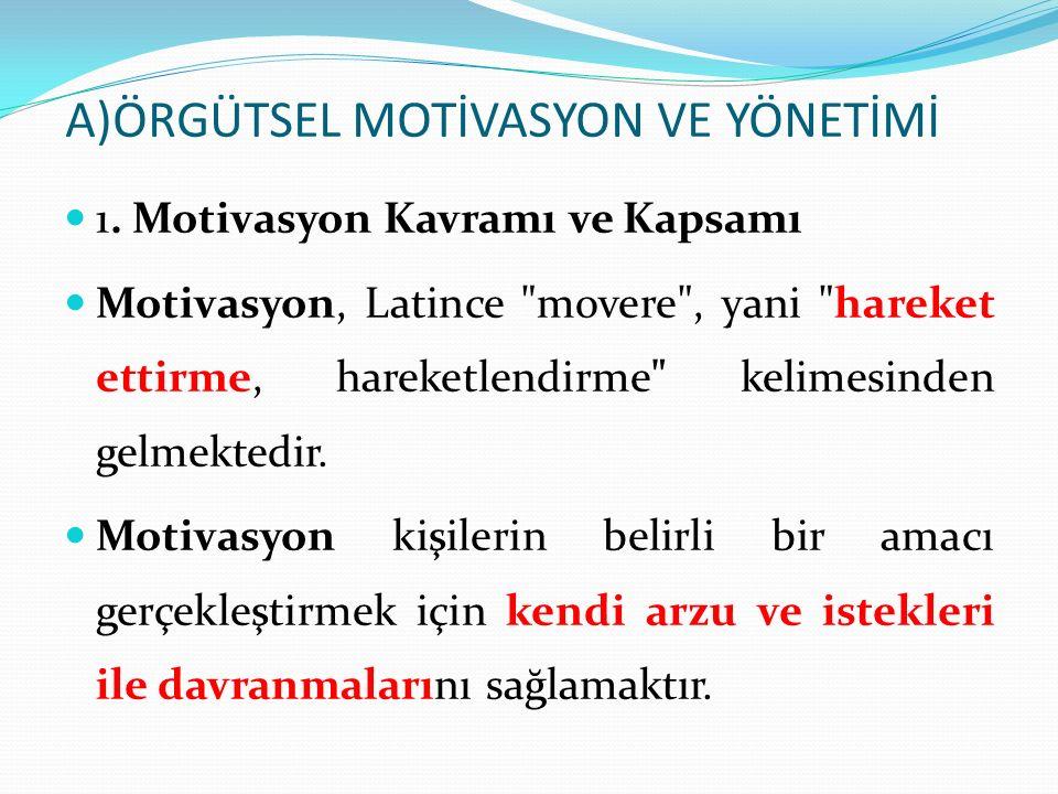A)ÖRGÜTSEL MOTİVASYON VE YÖNETİMİ 1. Motivasyon Kavramı ve Kapsamı Motivasyon, Latince