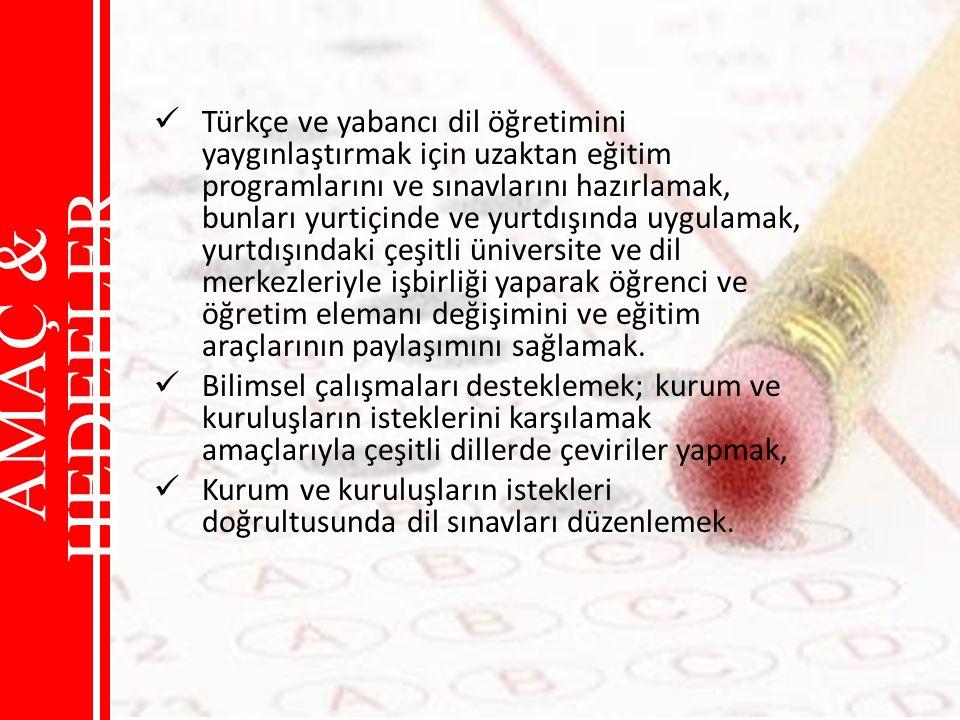 Türkçe ve yabancı dil öğretimini yaygınlaştırmak için uzaktan eğitim programlarını ve sınavlarını hazırlamak, bunları yurtiçinde ve yurtdışında uygula