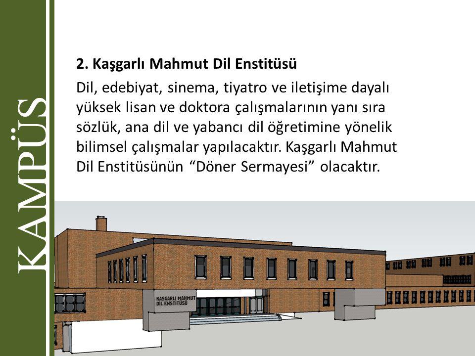 2. Kaşgarlı Mahmut Dil Enstitüsü Dil, edebiyat, sinema, tiyatro ve iletişime dayalı yüksek lisan ve doktora çalışmalarının yanı sıra sözlük, ana dil v