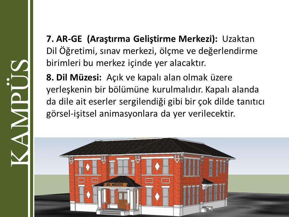 7. AR-GE (Araştırma Geliştirme Merkezi): Uzaktan Dil Öğretimi, sınav merkezi, ölçme ve değerlendirme birimleri bu merkez içinde yer alacaktır. 8. Dil