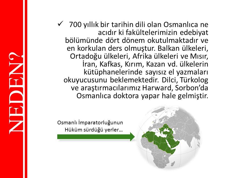 NEDEN? 700 yıllık bir tarihin dili olan Osmanlıca ne acıdır ki fakültelerimizin edebiyat bölümünde dört dönem okutulmaktadır ve en korkulan ders olmuş
