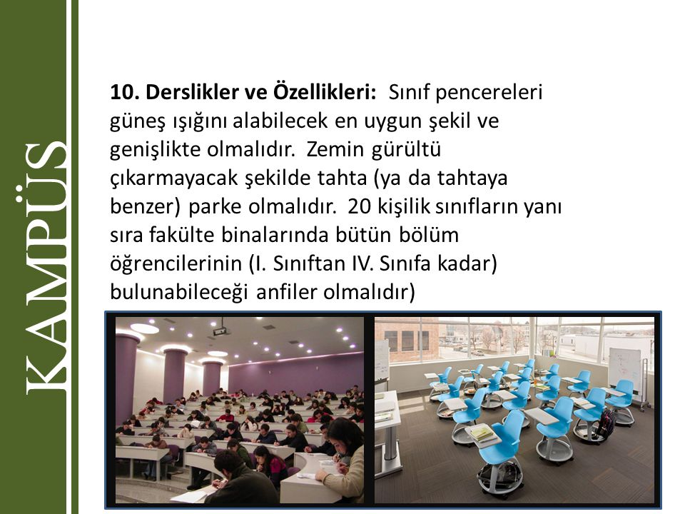 10. Derslikler ve Özellikleri: Sınıf pencereleri güneş ışığını alabilecek en uygun şekil ve genişlikte olmalıdır. Zemin gürültü çıkarmayacak şekilde t