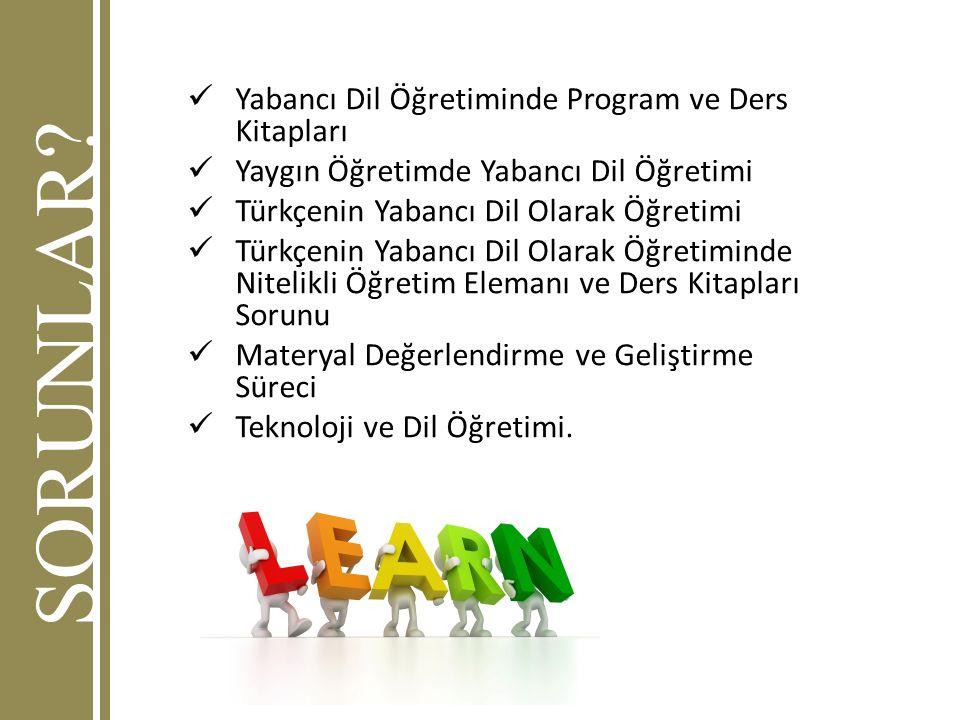 SORUNLAR? Yabancı Dil Öğretiminde Program ve Ders Kitapları Yaygın Öğretimde Yabancı Dil Öğretimi Türkçenin Yabancı Dil Olarak Öğretimi Türkçenin Yaba