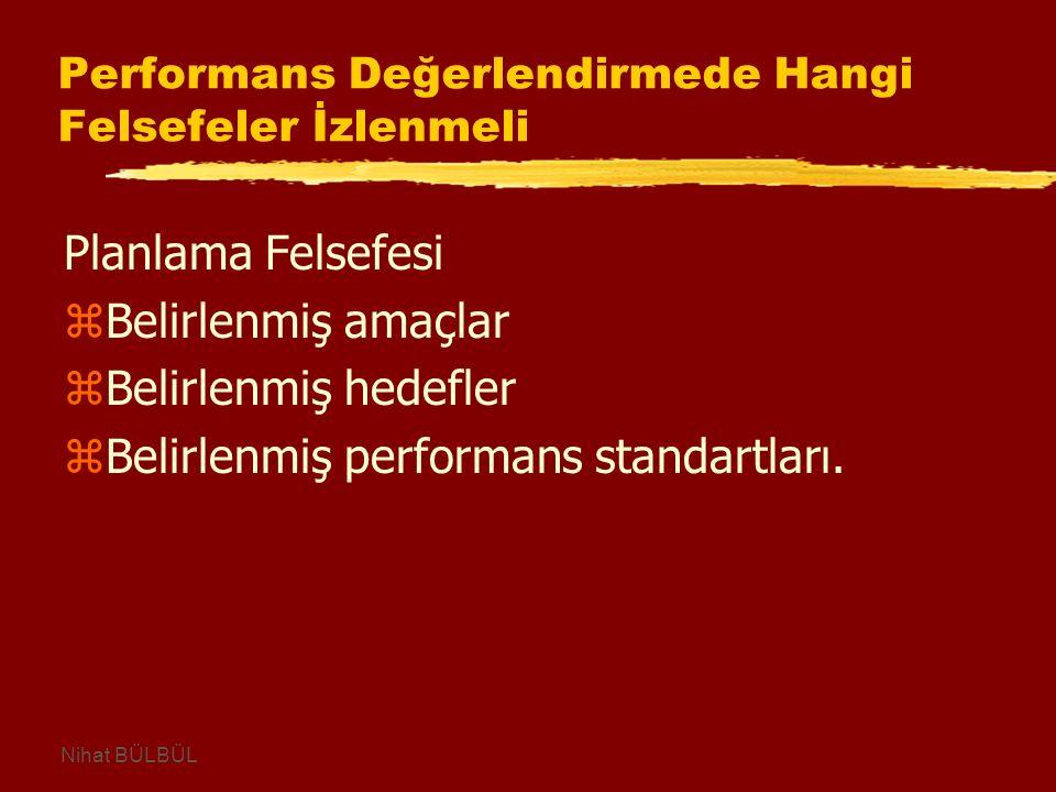 Performans Değerlendirmede Hangi Felsefeler İzlenmeli Planlama Felsefesi zBelirlenmiş amaçlar zBelirlenmiş hedefler zBelirlenmiş performans standartları.