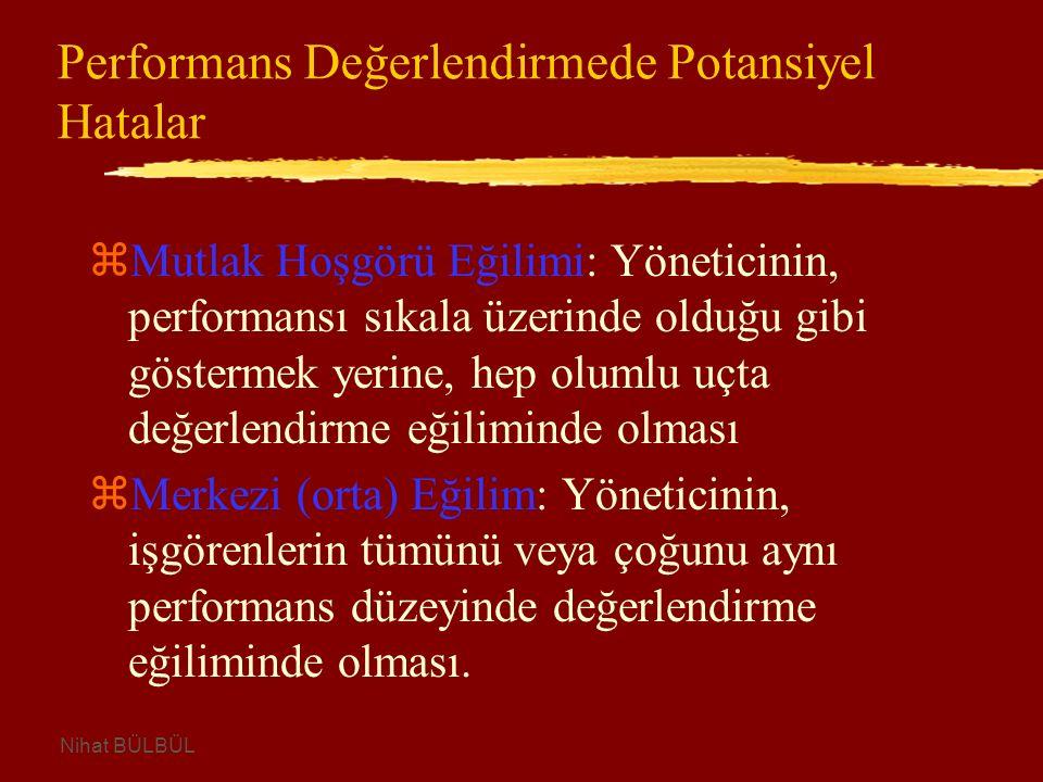 Performans Değerlendirmede Potansiyel Hatalar zMutlak Hoşgörü Eğilimi: Yöneticinin, performansı sıkala üzerinde olduğu gibi göstermek yerine, hep olumlu uçta değerlendirme eğiliminde olması zMerkezi (orta) Eğilim: Yöneticinin, işgörenlerin tümünü veya çoğunu aynı performans düzeyinde değerlendirme eğiliminde olması.