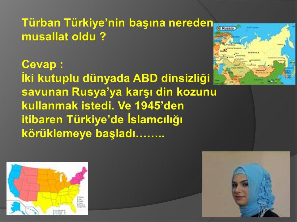 Türban Türkiye'nin başına nereden musallat oldu .