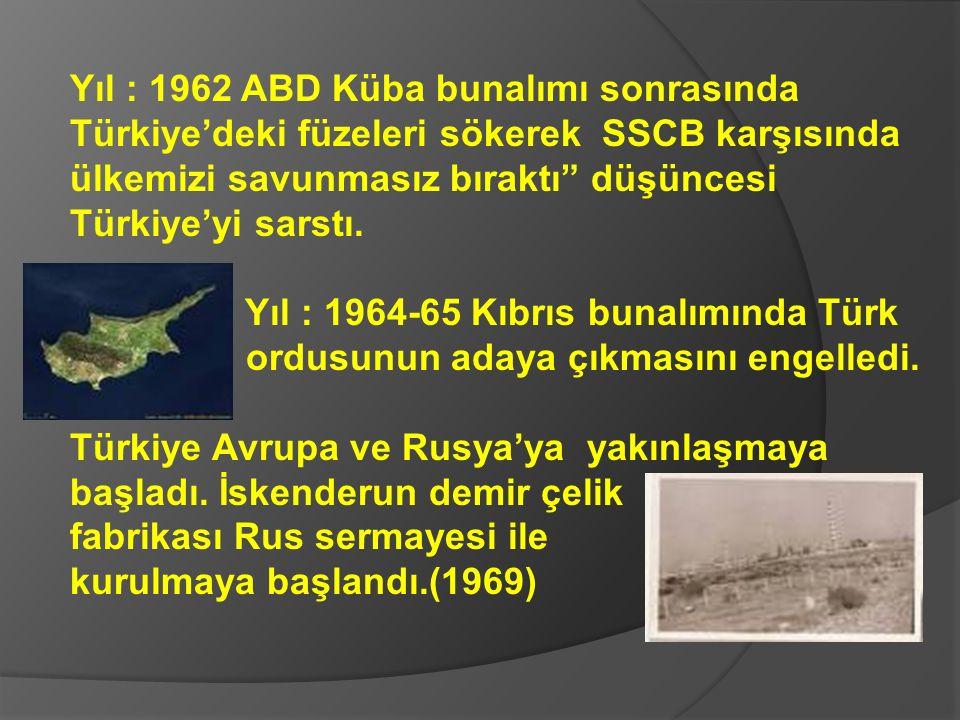 Yıl : 1962 ABD Küba bunalımı sonrasında Türkiye'deki füzeleri sökerek SSCB karşısında ülkemizi savunmasız bıraktı düşüncesi Türkiye'yi sarstı.