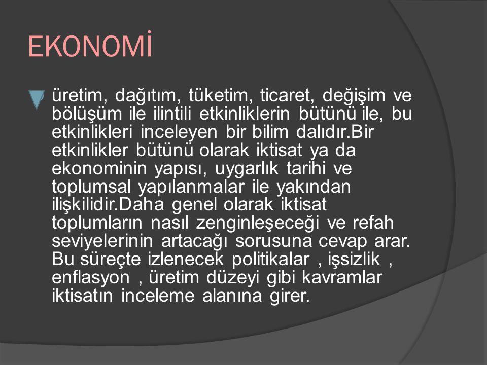 EKONOMİ  üretim, dağıtım, tüketim, ticaret, değişim ve bölüşüm ile ilintili etkinliklerin bütünü ile, bu etkinlikleri inceleyen bir bilim dalıdır.Bir etkinlikler bütünü olarak iktisat ya da ekonominin yapısı, uygarlık tarihi ve toplumsal yapılanmalar ile yakından ilişkilidir.Daha genel olarak iktisat toplumların nasıl zenginleşeceği ve refah seviyelerinin artacağı sorusuna cevap arar.