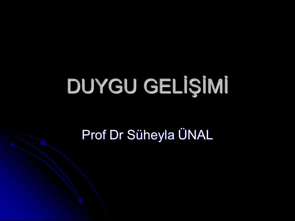 DUYGU GELİŞİMİ Prof Dr Süheyla ÜNAL