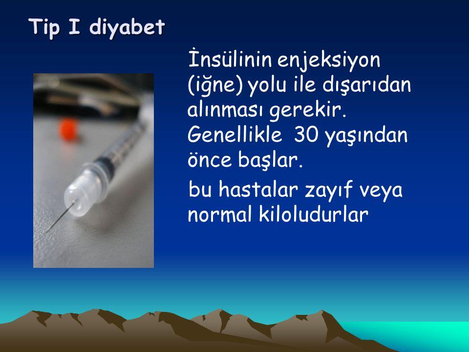 Tip I diyabet İnsülinin enjeksiyon (iğne) yolu ile dışarıdan alınması gerekir.
