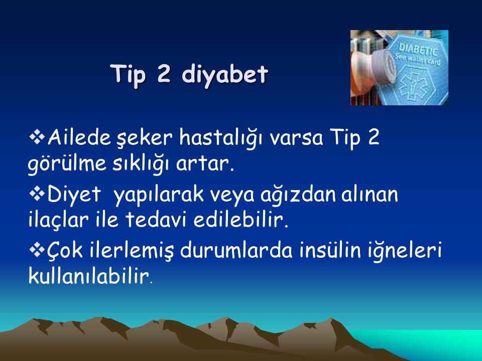 Tip 2 diyabet Tip 2 diyabet  Ailede şeker hastalığı varsa Tip 2 görülme sıklığı artar.
