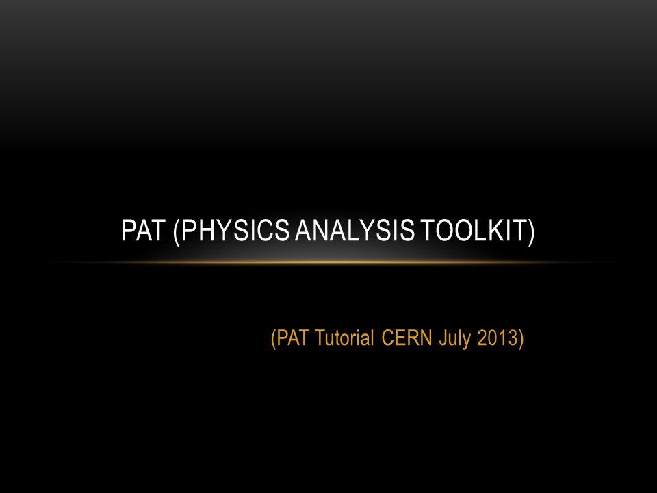CONTENT Introduction PAT Data Formats PAT WorkFlow PAT Exercise-1 PAT Exercise-2 (Creating pat::Tuple)