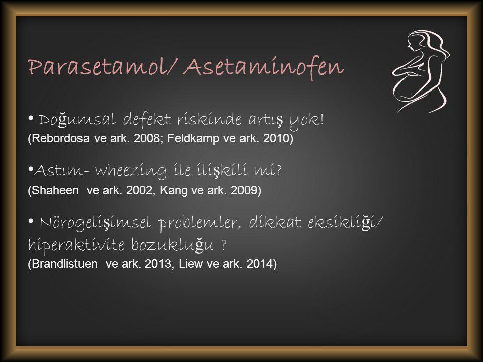 Parasetamol/ Asetaminofen Do ğ umsal defekt riskinde artı ş yok.