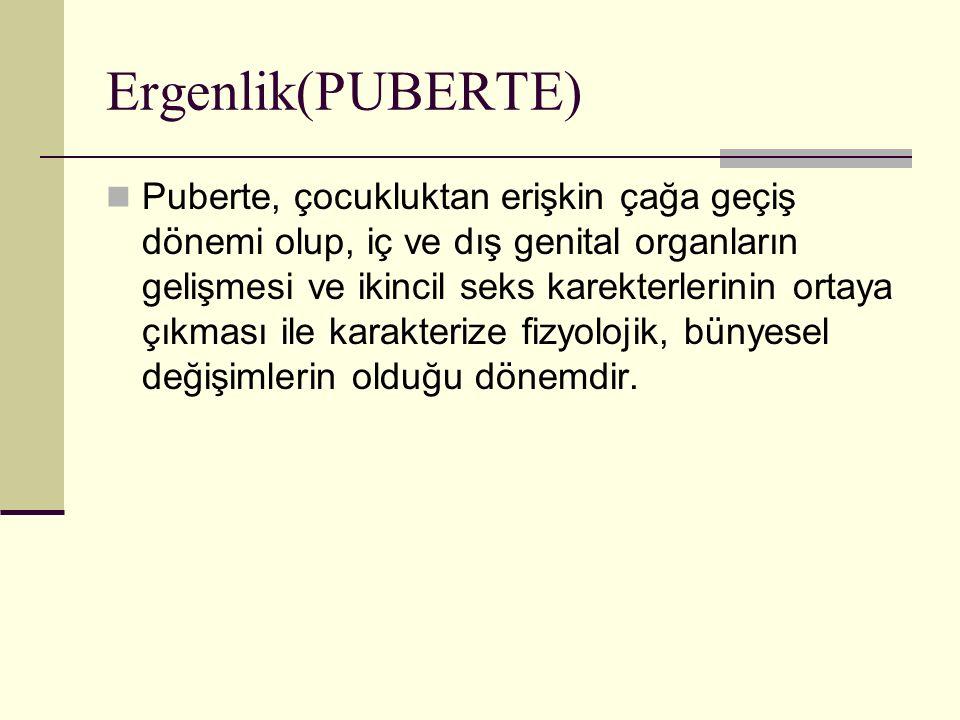 Ergenlik(PUBERTE) Puberte, çocukluktan erişkin çağa geçiş dönemi olup, iç ve dış genital organların gelişmesi ve ikincil seks karekterlerinin ortaya ç
