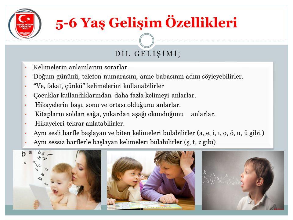 5-6 Yaş Gelişim Özellikleri Kelimelerin anlamlarını sorarlar.