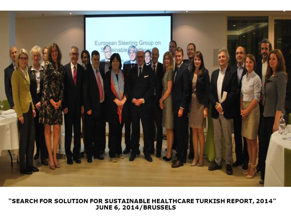 SEARCH FOR SOLUTION FOR SUSTAINABLE HEALTHCARE TURKISH REPORT, 2014 JUNE 6, 2014/BRUSSELS