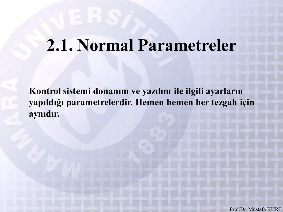 Kontrol sistemi donanım ve yazılım ile ilgili ayarların yapıldığı parametrelerdir. Hemen hemen her tezgah için aynıdır. 2.1. Normal Parametreler
