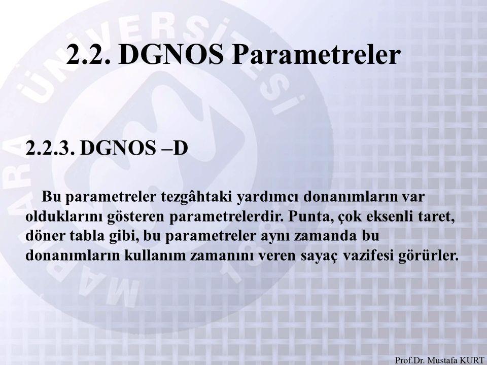 2.2. DGNOS Parametreler 2.2.3. DGNOS –D Bu parametreler tezgâhtaki yardımcı donanımların var olduklarını gösteren parametrelerdir. Punta, çok eksenli