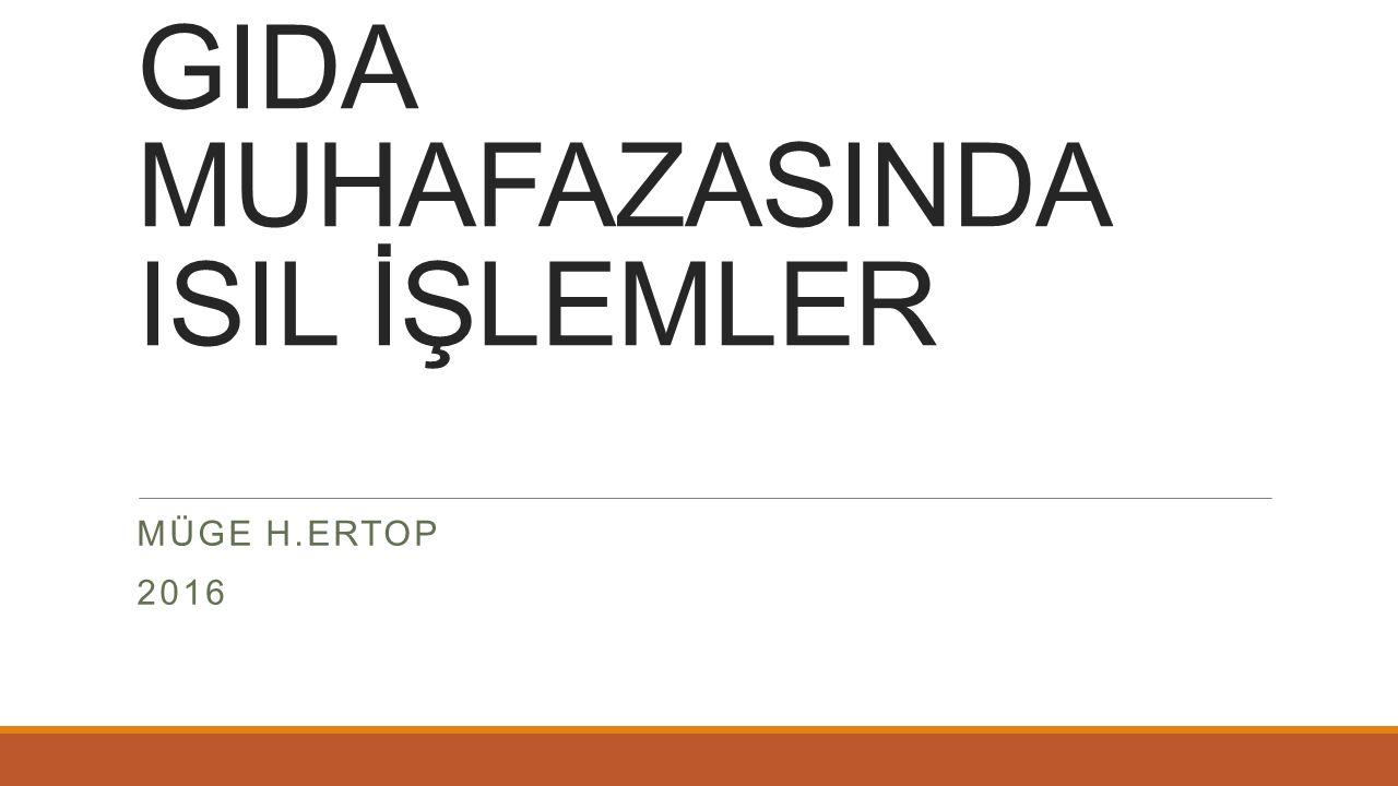 GIDA MUHAFAZASINDA ISIL İŞLEMLER MÜGE H.ERTOP 2016