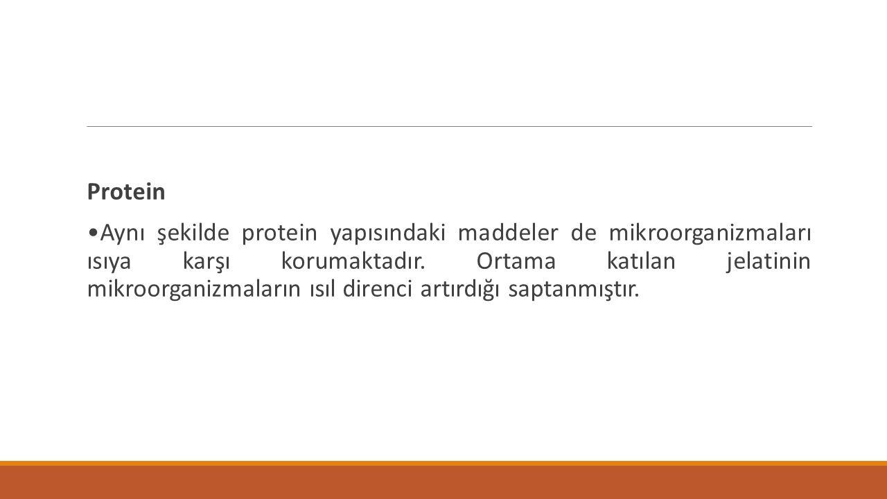 Protein Aynı şekilde protein yapısındaki maddeler de mikroorganizmaları ısıya karşı korumaktadır. Ortama katılan jelatinin mikroorganizmaların ısıl di