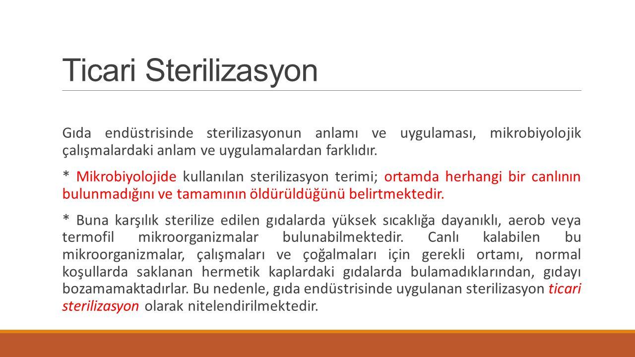 Ticari Sterilizasyon Gıda endüstrisinde sterilizasyonun anlamı ve uygulaması, mikrobiyolojik çalışmalardaki anlam ve uygulamalardan farklıdır. * Mikro