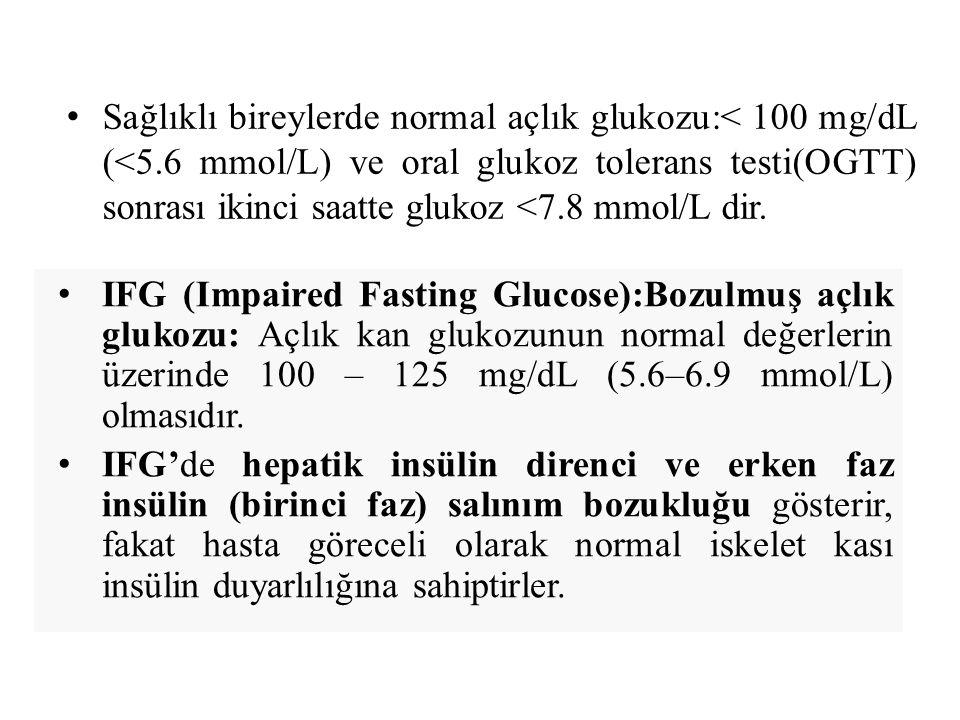 Sağlıklı bireylerde normal açlık glukozu:< 100 mg/dL (<5.6 mmol/L) ve oral glukoz tolerans testi(OGTT) sonrası ikinci saatte glukoz <7.8 mmol/L dir.