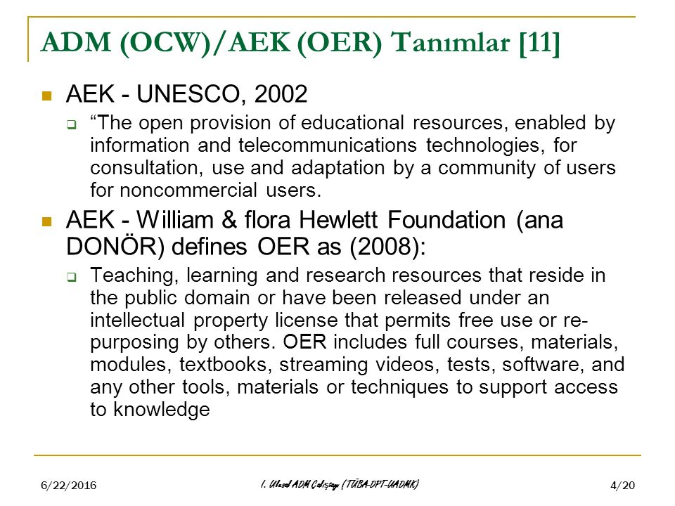 "6/22/2016 I. Ulusal ADM Çalı ş tayı (TÜBA-DPT-UADMK) 4/20 ADM (OCW)/AEK (OER) Tanımlar [11] AEK - UNESCO, 2002  ""The open provision of educational re"