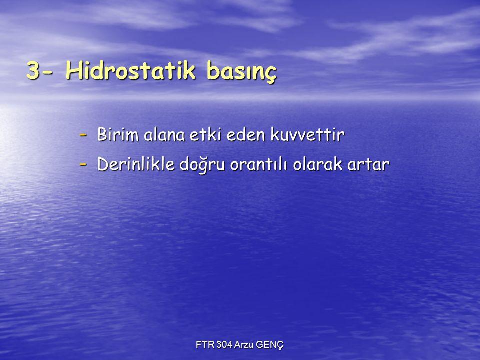 3- Hidrostatik basınç - Birim alana etki eden kuvvettir - Derinlikle doğru orantılı olarak artar