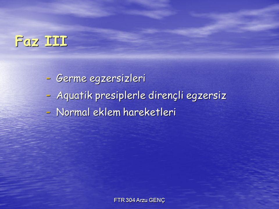FTR 304 Arzu GENÇ Faz III - Germe egzersizleri - Aquatik presiplerle dirençli egzersiz - Normal eklem hareketleri