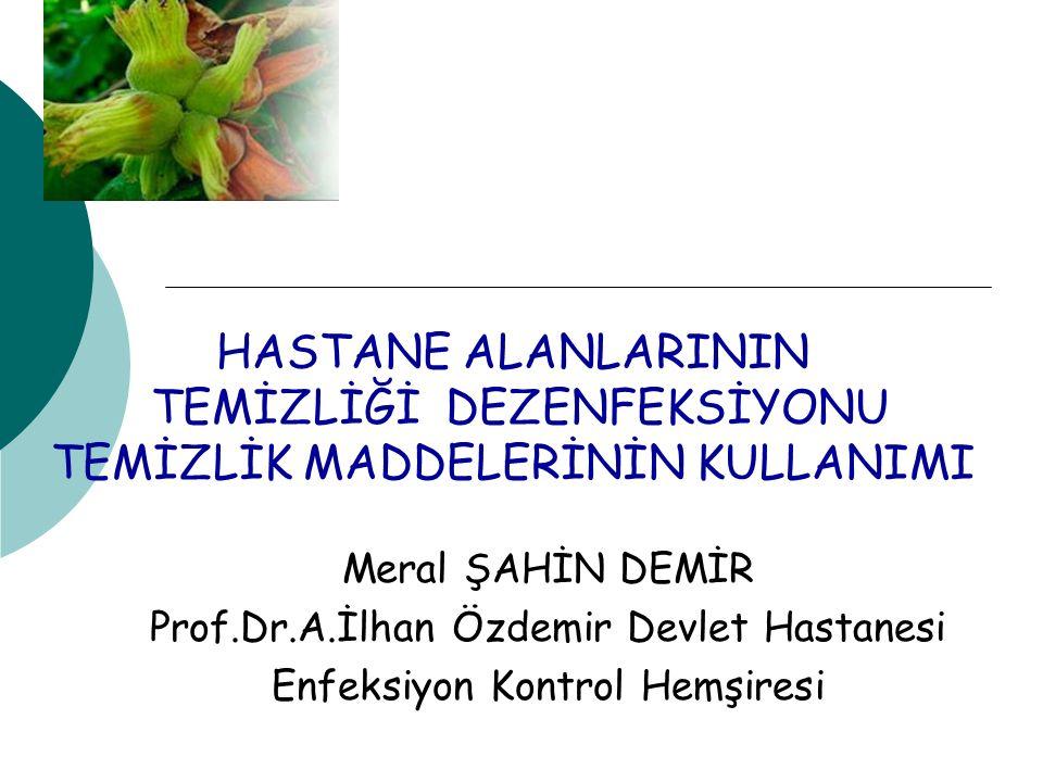HASTANE ALANLARININ TEMİZLİĞİ DEZENFEKSİYONU TEMİZLİK MADDELERİNİN KULLANIMI Meral ŞAHİN DEMİR Prof.Dr.A.İlhan Özdemir Devlet Hastanesi Enfeksiyon Kon