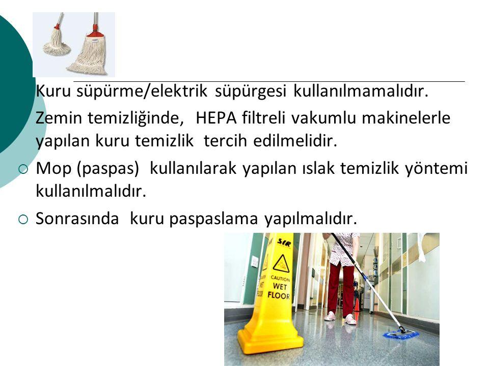  Kuru süpürme/elektrik süpürgesi kullanılmamalıdır.  Zemin temizliğinde, HEPA filtreli vakumlu makinelerle yapılan kuru temizlik tercih edilmelidir.