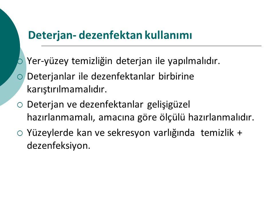 Deterjan- dezenfektan kullanımı  Yer-yüzey temizliğin deterjan ile yapılmalıdır.  Deterjanlar ile dezenfektanlar birbirine karıştırılmamalıdır.  De