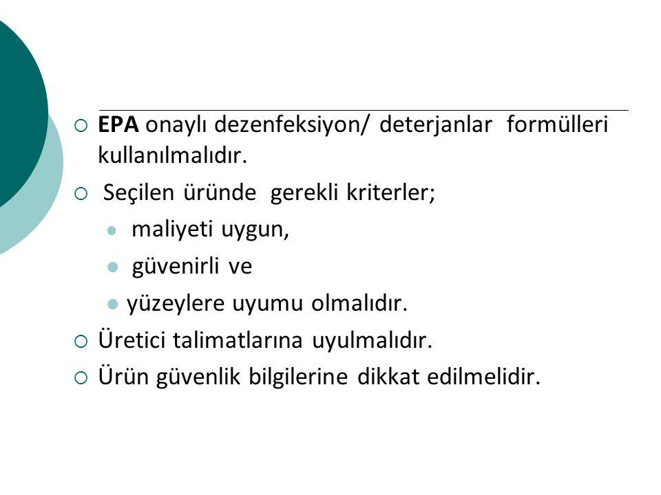  EPA onaylı dezenfeksiyon/ deterjanlar formülleri kullanılmalıdır.  Seçilen üründe gerekli kriterler; maliyeti uygun, güvenirli ve yüzeylere uyumu o