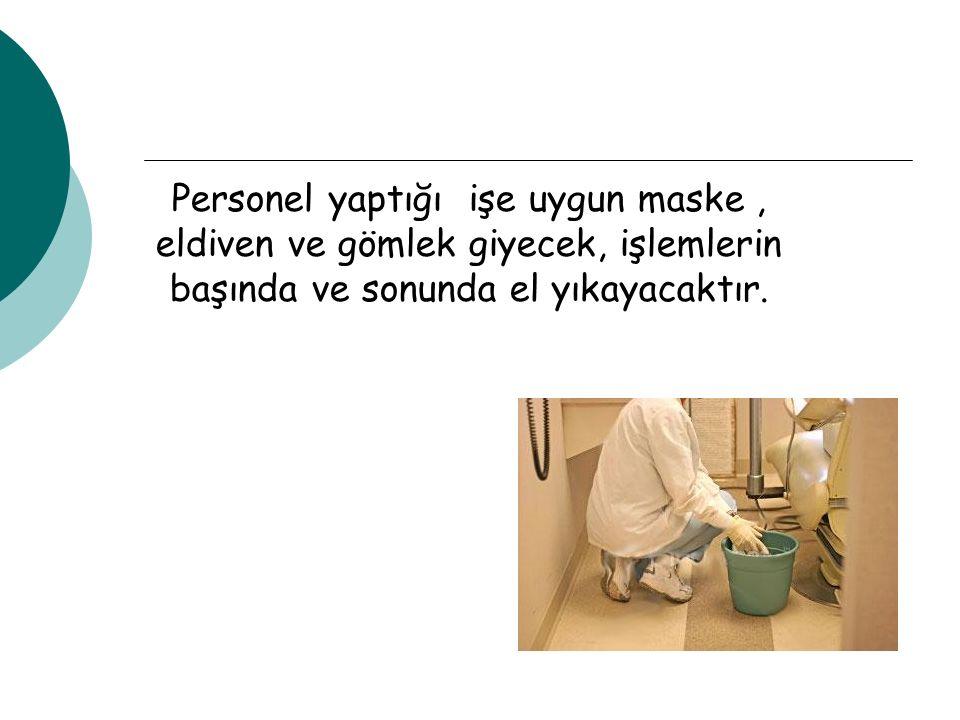 Personel yaptığı işe uygun maske, eldiven ve gömlek giyecek, işlemlerin başında ve sonunda el yıkayacaktır.