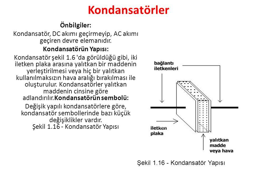 Kondansatörler Önbilgiler: Kondansatör, DC akımı geçirmeyip, AC akımı geçiren devre elemanıdır.