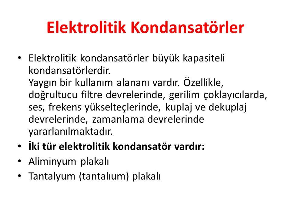 Elektrolitik Kondansatörler Elektrolitik kondansatörler büyük kapasiteli kondansatörlerdir.